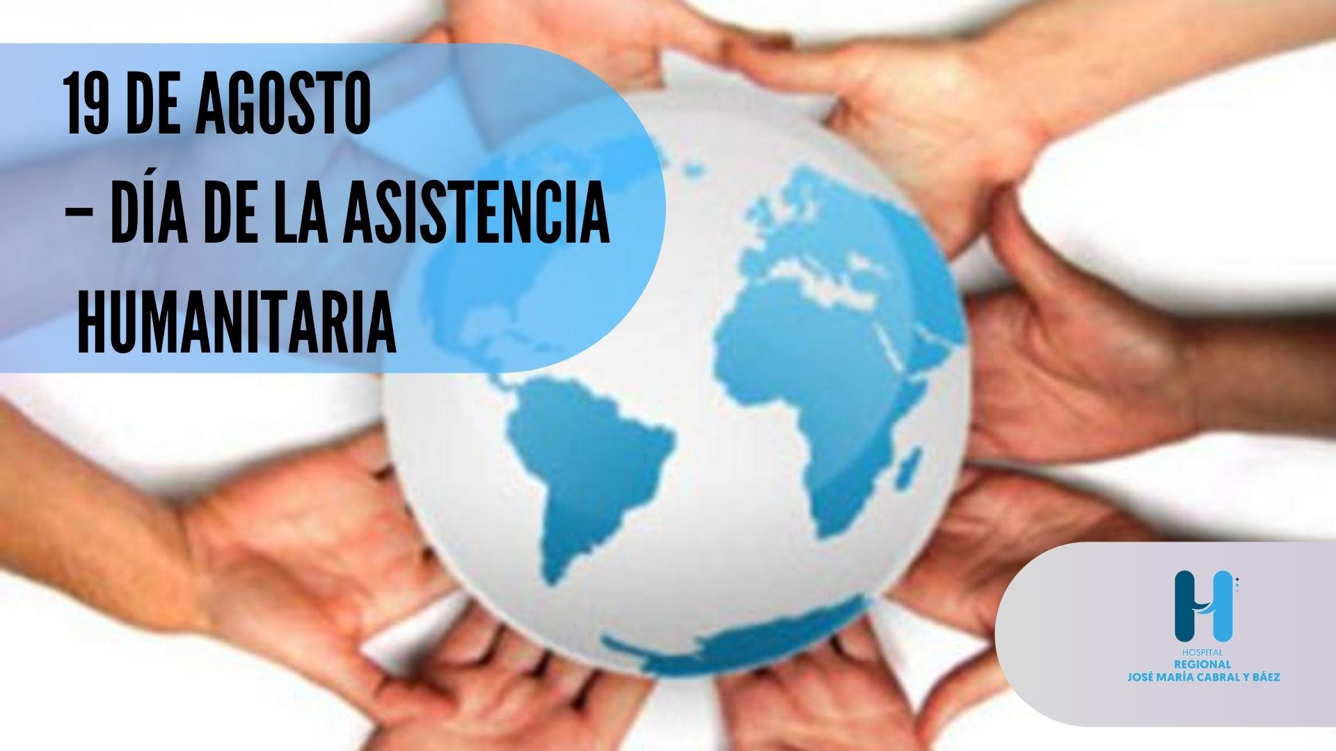 19 de agosto Día Mundial de la Asistencia Humanitaria